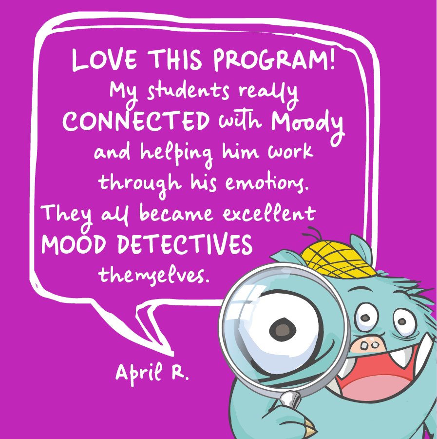 Love this program! My students really connected with Moody and helping him work through his emotions. They all became excellent mood detectives themselves. April R.
