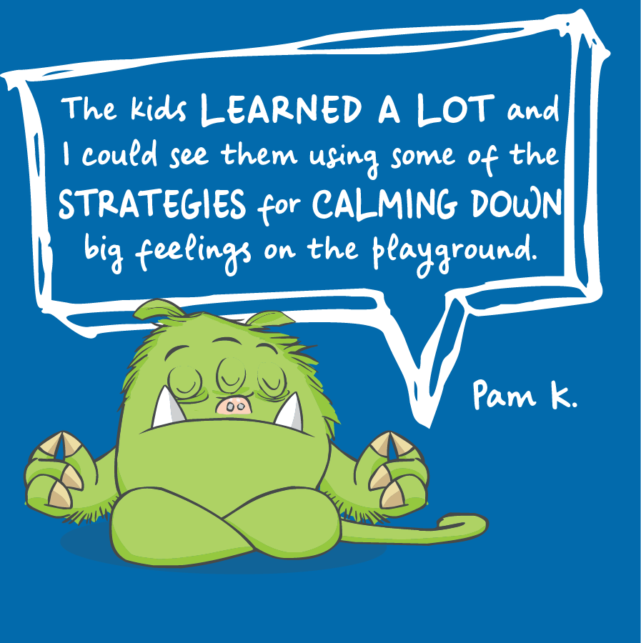 The kids learned a lot and i could see them using some of the strategies for calming down big feelings on the playground. Pam K.