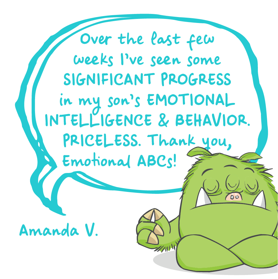 Over the last few weeks I've seen some significant progress in my son's emotionial intelligence and behavior. Priceless. Thank you, Emotional ABCs! Amanda V.