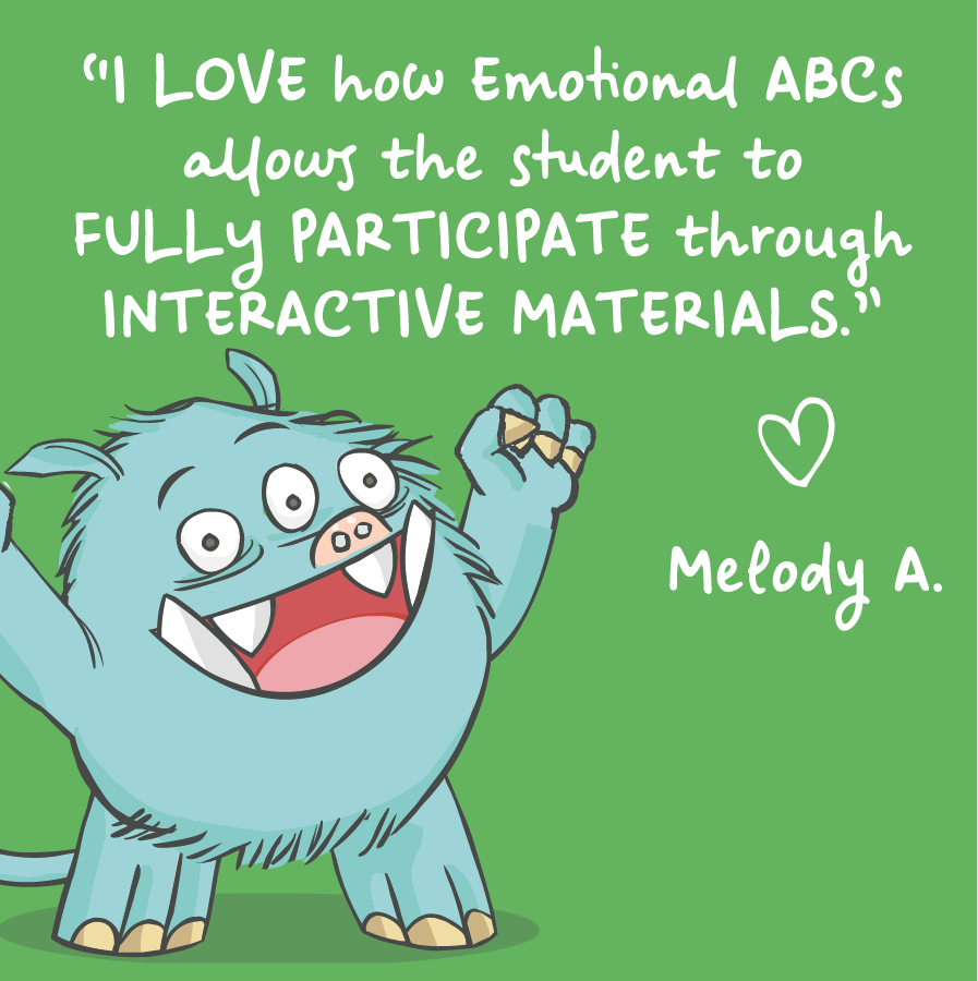 I love how Emotional ABCs allows the student to fully participate through interactive materials. Melody A.