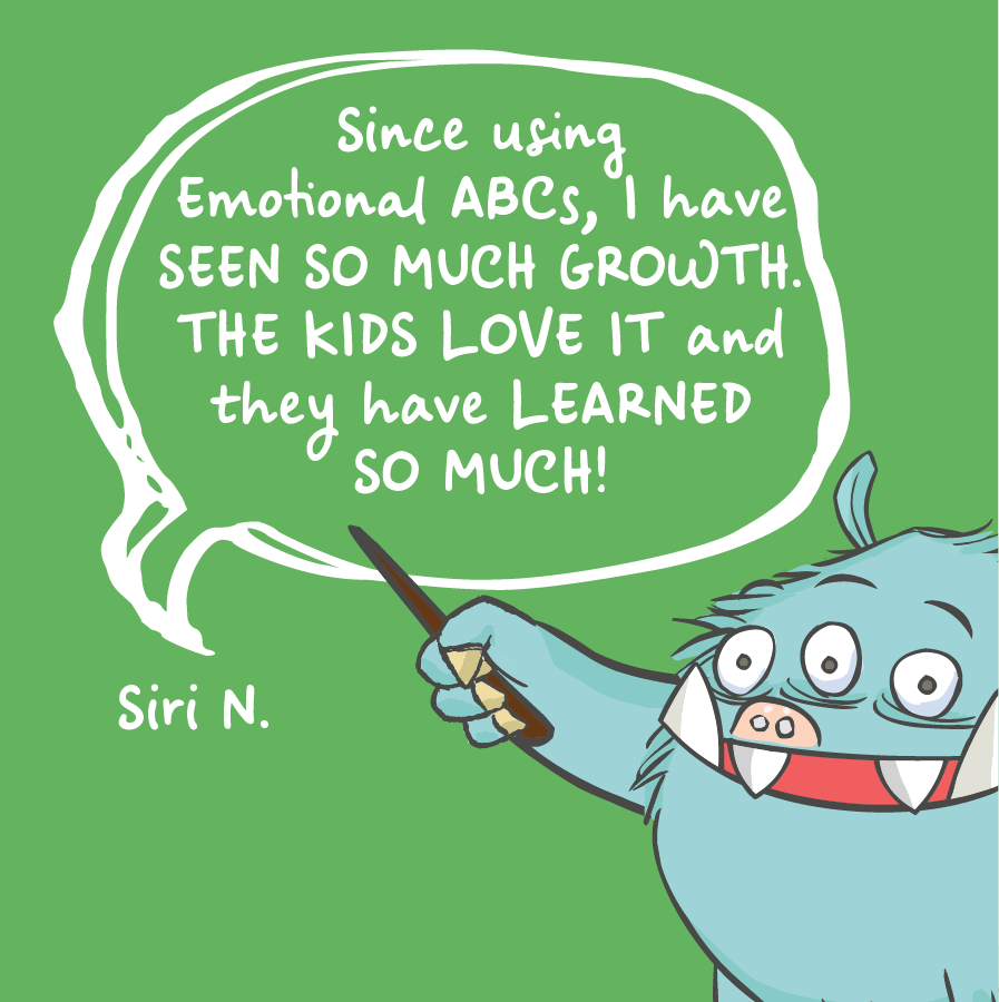 Since using emotional ABCs, I have seen so much growth. The kids love it and they have learned so much!