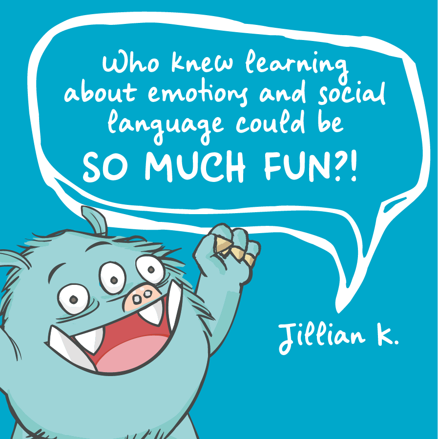Who knew learning about emotions and social language could be so much fun! Jillian K.